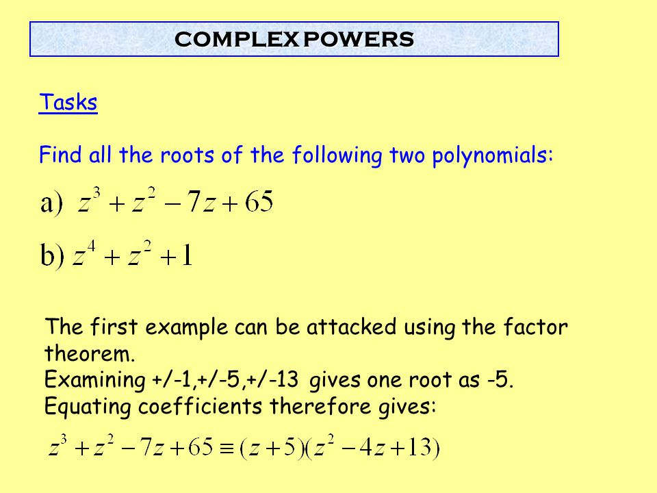 Find all the roots of the following two polynomials: