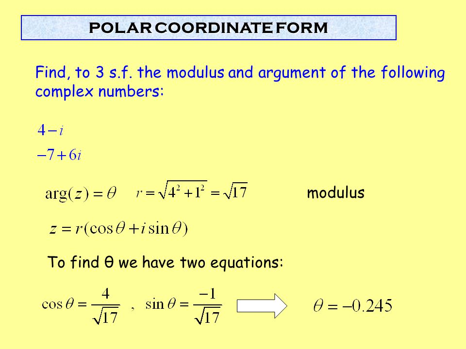 Find, to 3 s.f. the modulus and argument of the following