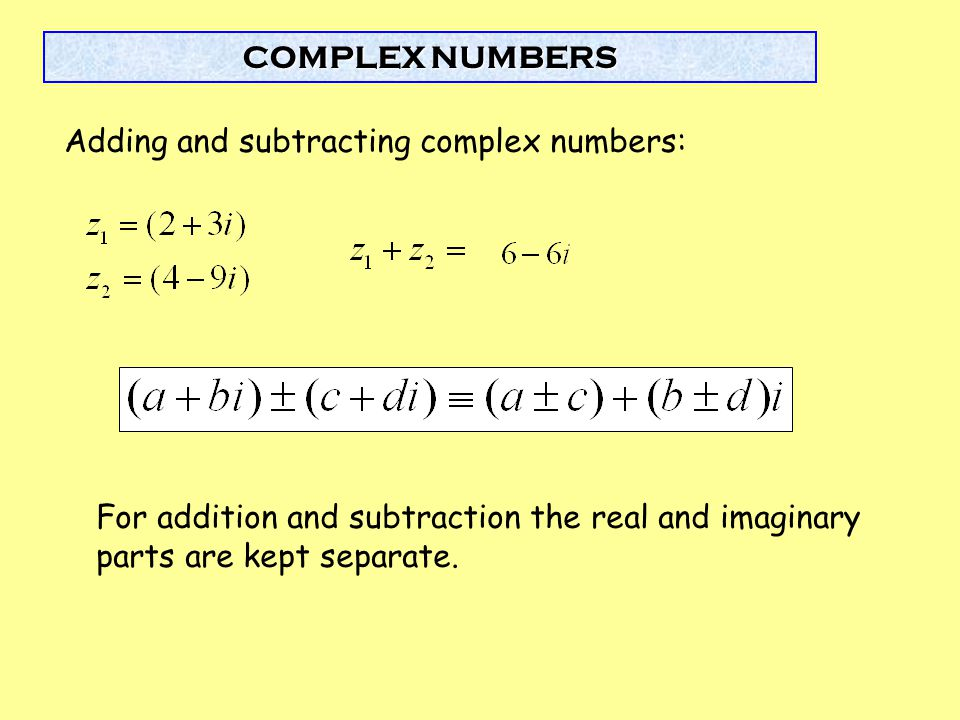 Adding and subtracting complex numbers: