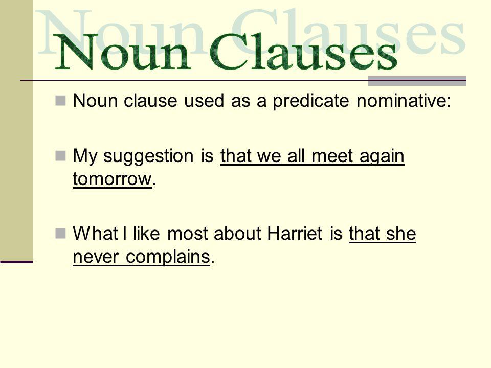 Noun Clauses Noun clause used as a predicate nominative: