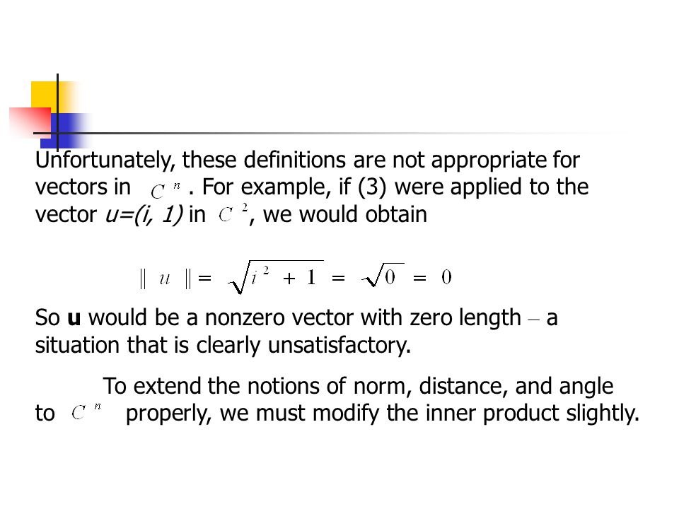 Unfortunately, these definitions are not appropriate for vectors in