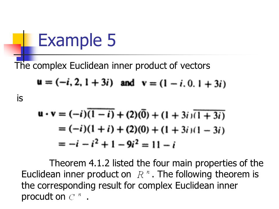 Example 5 The complex Euclidean inner product of vectors is