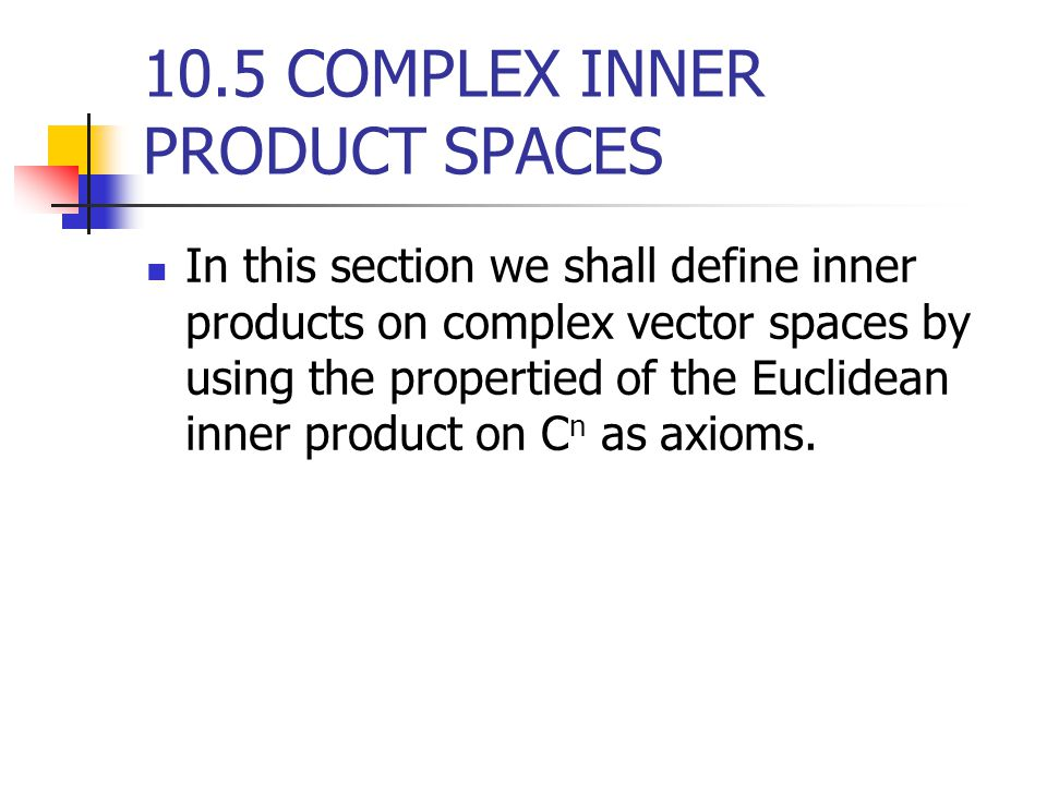 10.5 COMPLEX INNER PRODUCT SPACES