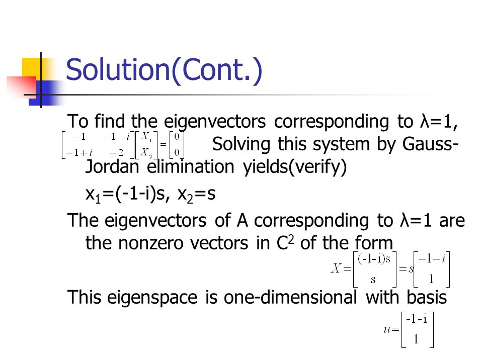 Solution(Cont.) To find the eigenvectors corresponding to λ=1, Solving this system by Gauss-Jordan elimination yields(verify)