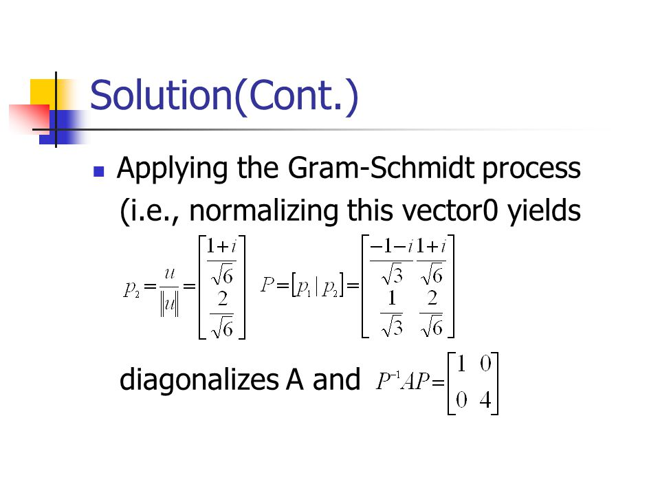 Solution(Cont.) Applying the Gram-Schmidt process