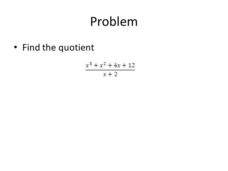 Problem Find the quotient Answer is x^2 – x + 6