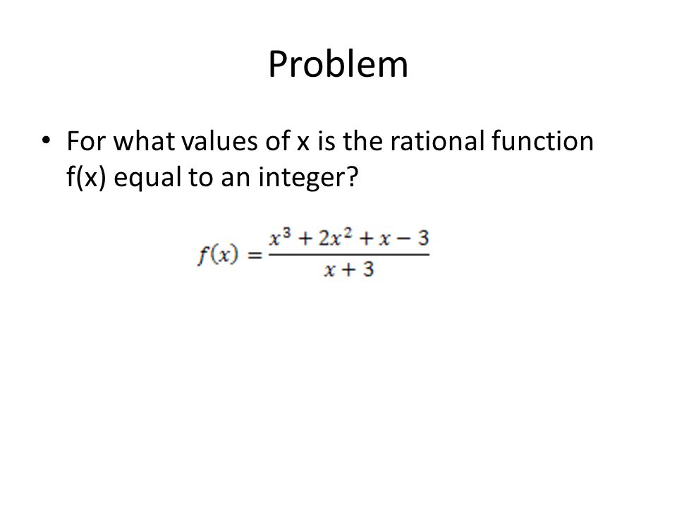 Problem For what values of x is the rational function f(x) equal to an integer