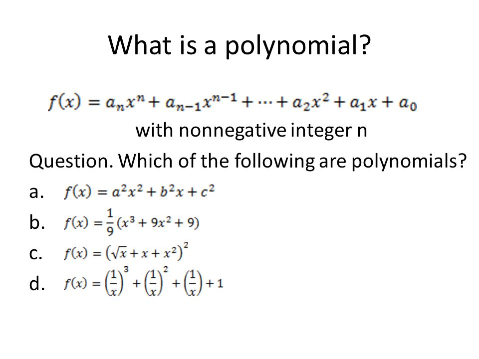 What is a polynomial with nonnegative integer n Question. Which of the following are polynomials a. b. c. d.