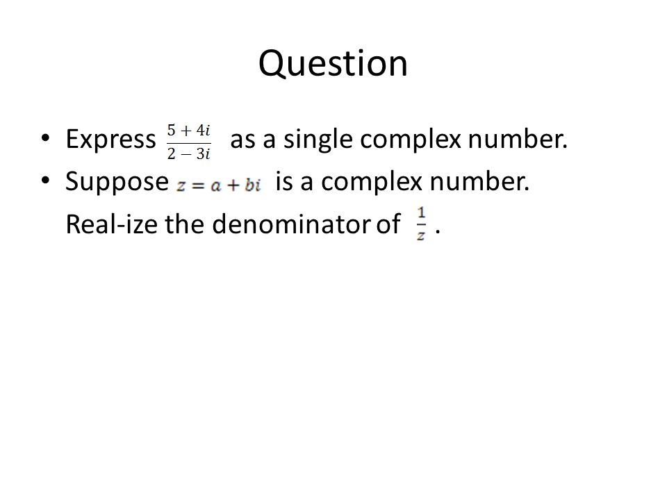 Question Express as a single complex number.