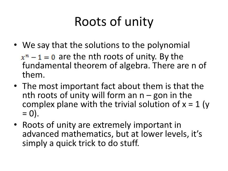 Roots of unity We say that the solutions to the polynomial