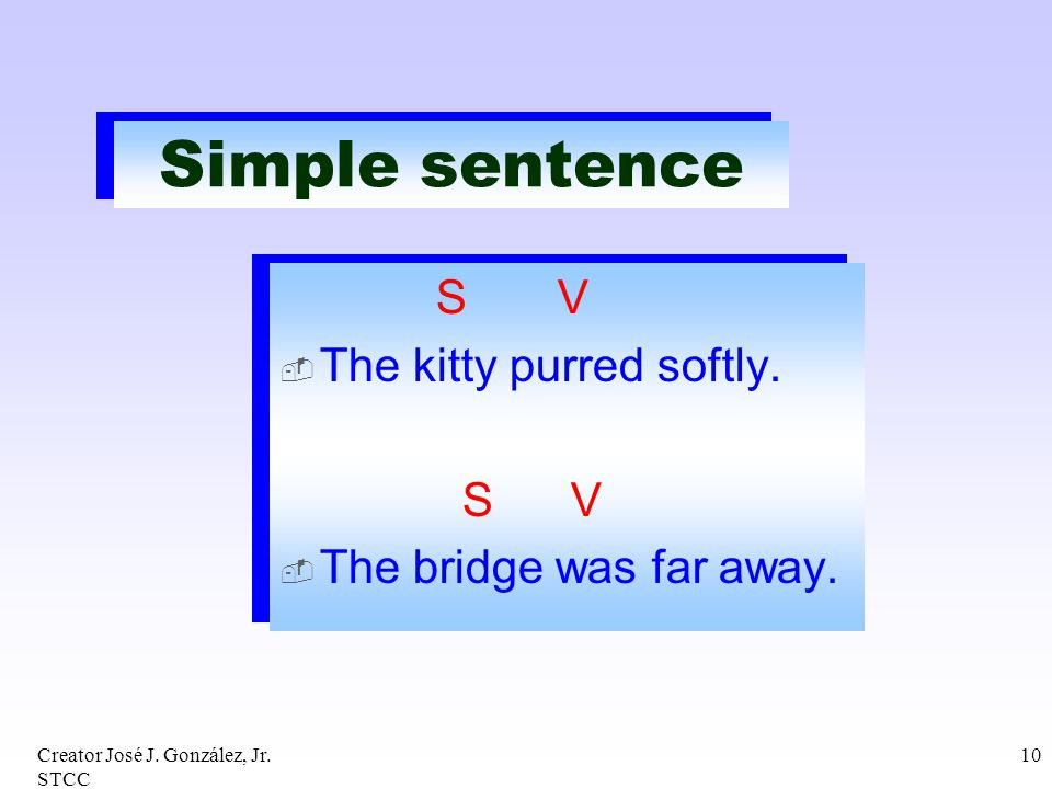 Simple sentence S V The kitty purred softly. S V