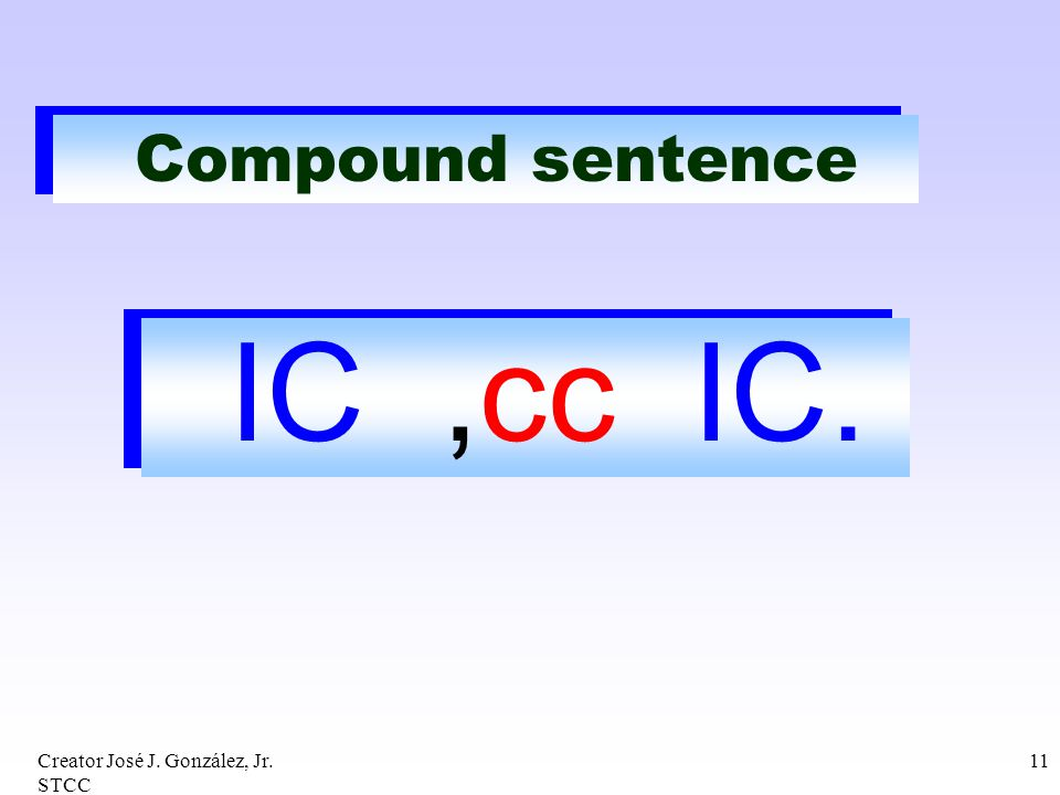 IC ,cc IC. Compound sentence Creator José J. González, Jr. STCC