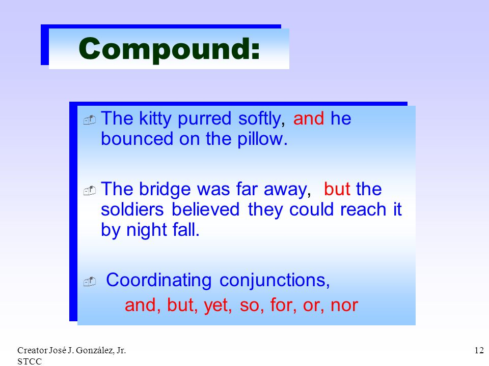 Compound: The kitty purred softly, and he bounced on the pillow.