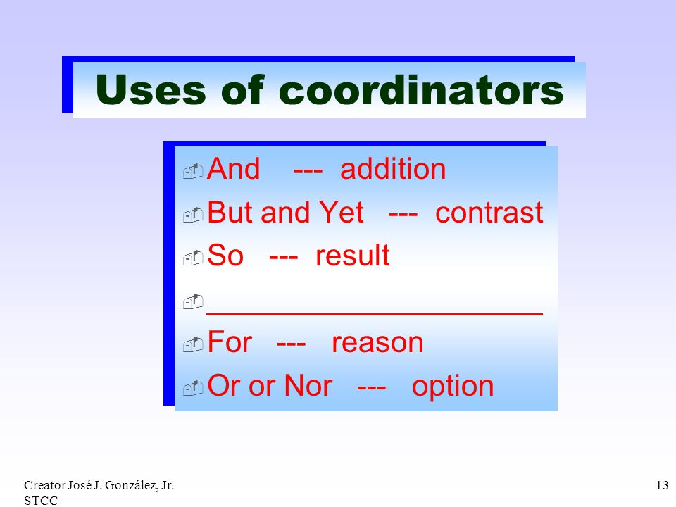 Uses of coordinators And --- addition But and Yet --- contrast