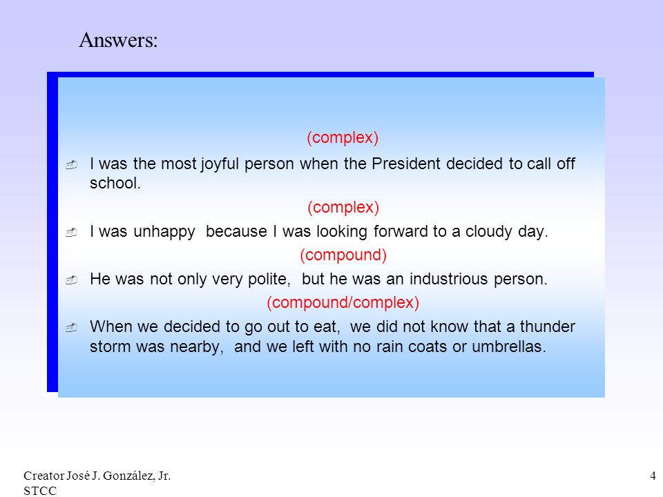 Answers: (complex) I was the most joyful person when the President decided to call off school.
