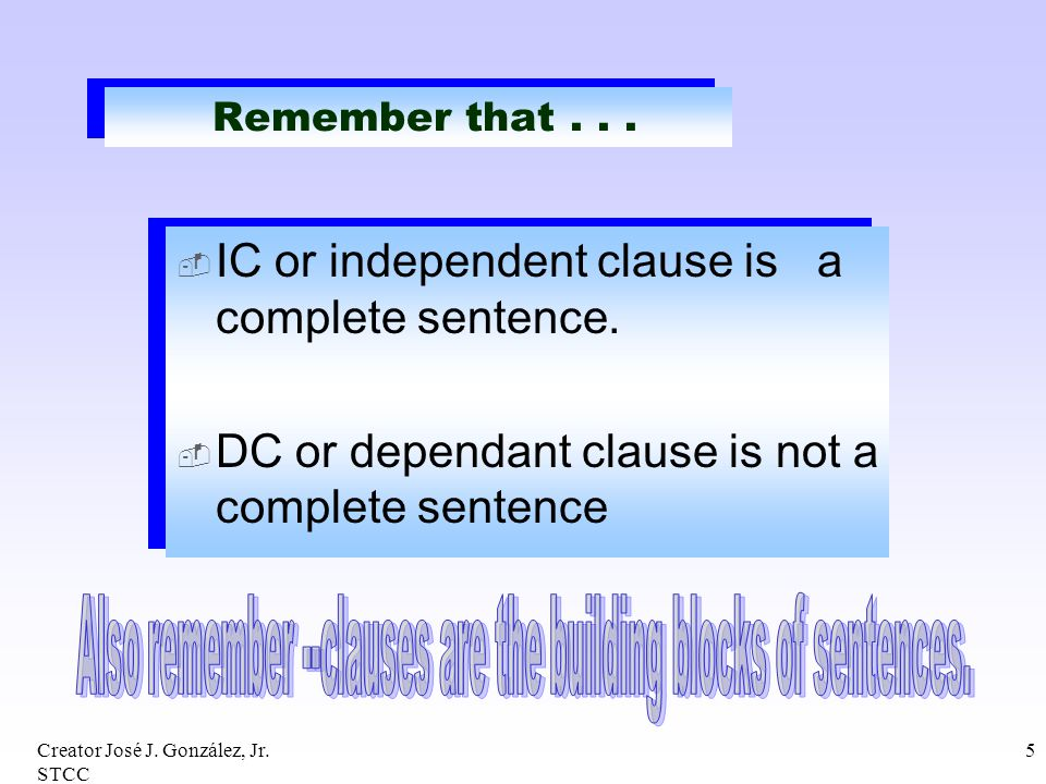 Also remember --clauses are the building blocks of sentences.