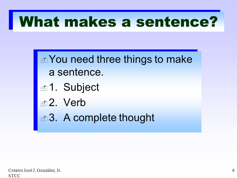 What makes a sentence You need three things to make a sentence.
