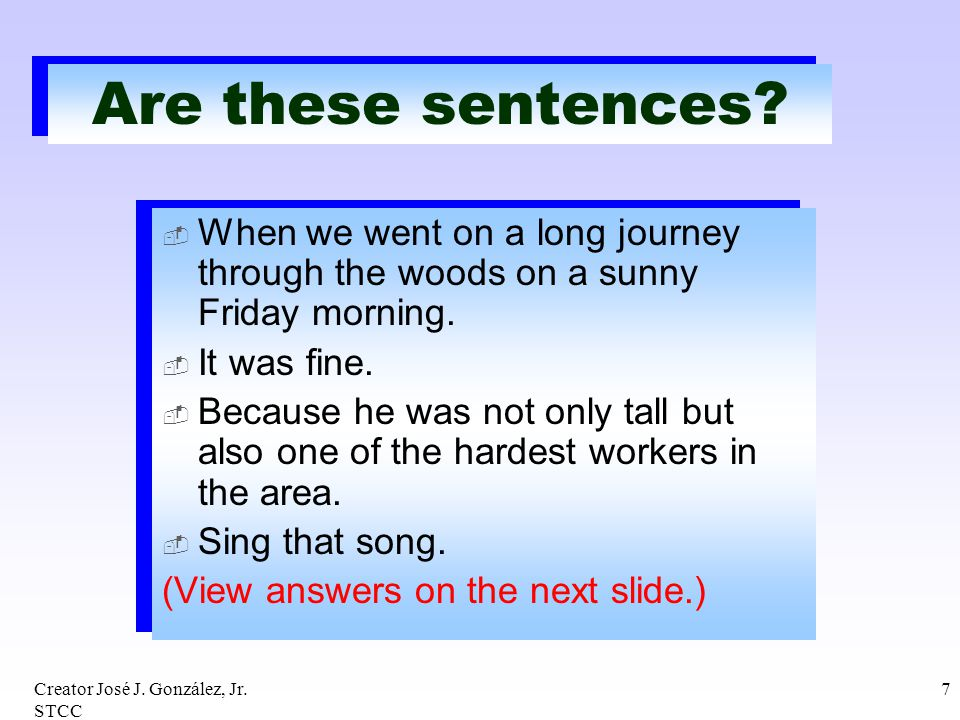 Are these sentences When we went on a long journey through the woods on a sunny Friday morning. It was fine.