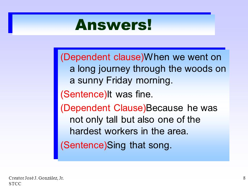 Answers! (Dependent clause)When we went on a long journey through the woods on a sunny Friday morning.