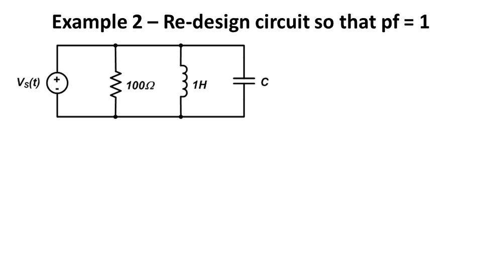 Example 2 – Re-design circuit so that pf = 1