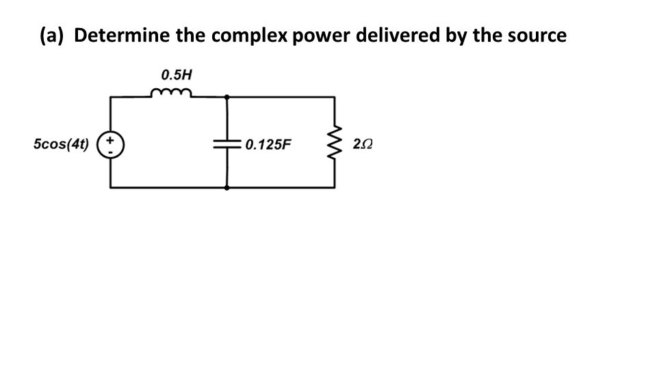 (a) Determine the complex power delivered by the source