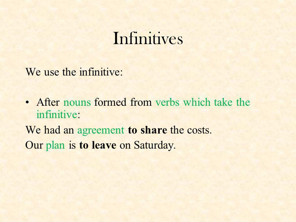Infinitives We use the infinitive:
