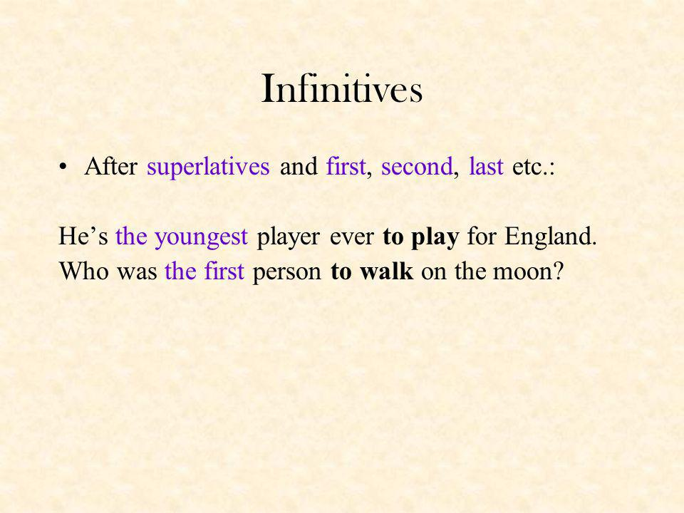 Infinitives After superlatives and first, second, last etc.: