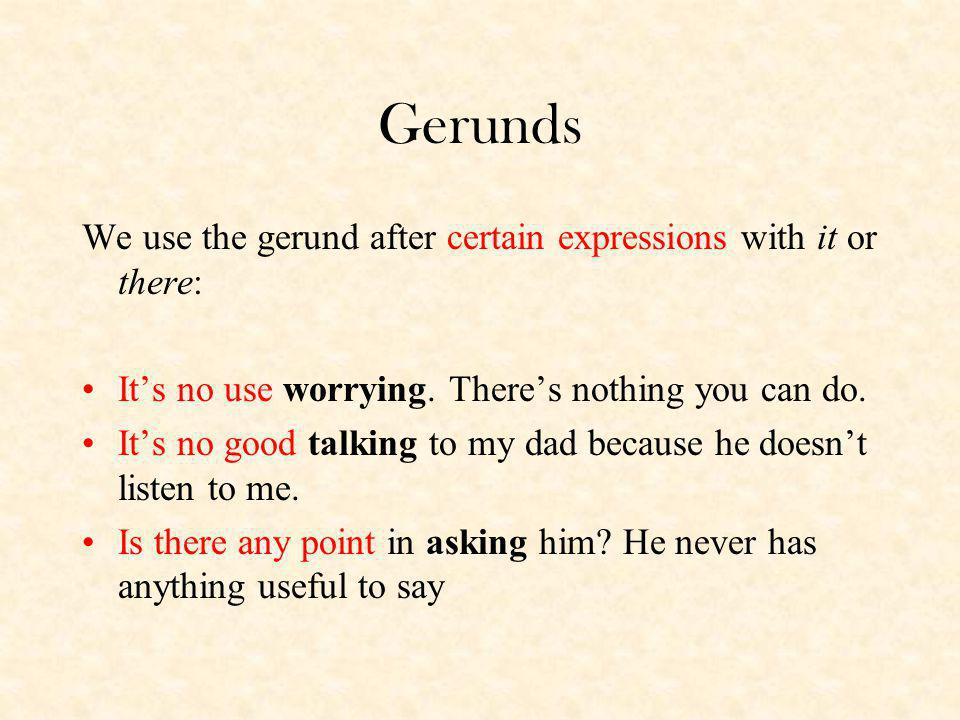 Gerunds We use the gerund after certain expressions with it or there: