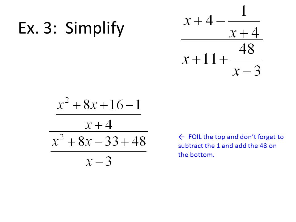 Ex. 3: Simplify ← FOIL the top and don't forget to subtract the 1 and add the 48 on the bottom.