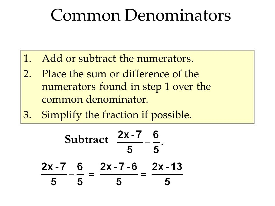 Common Denominators Subtract Add or subtract the numerators.