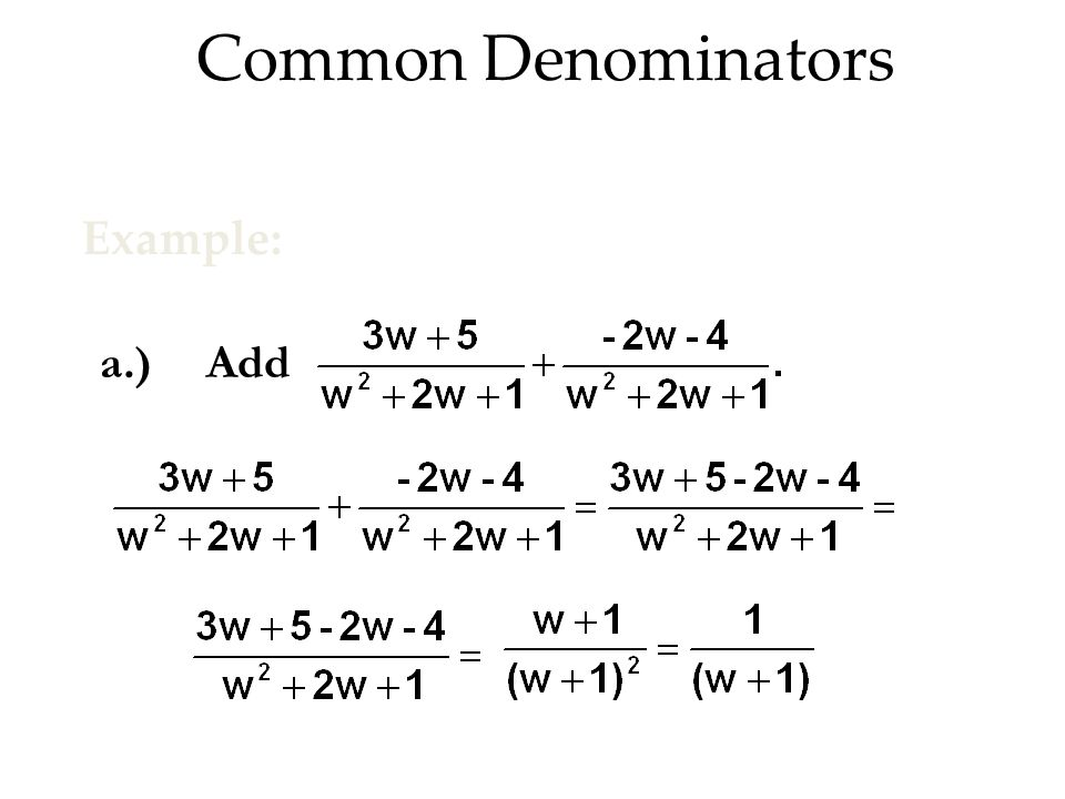 Common Denominators Example: a.) Add