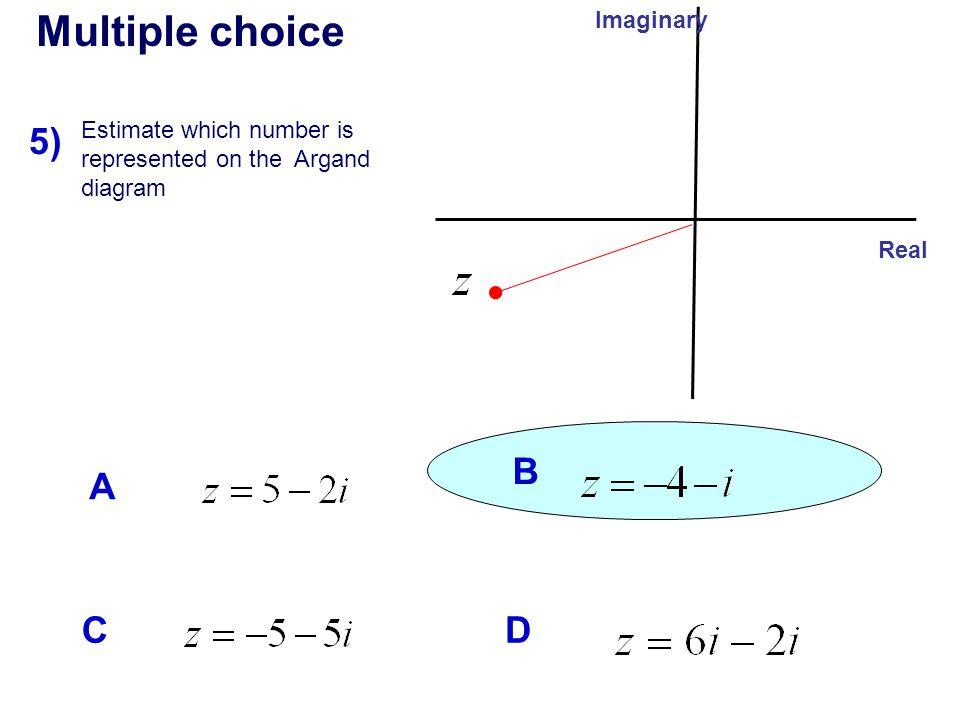 Multiple choice 5) B A C D Imaginary