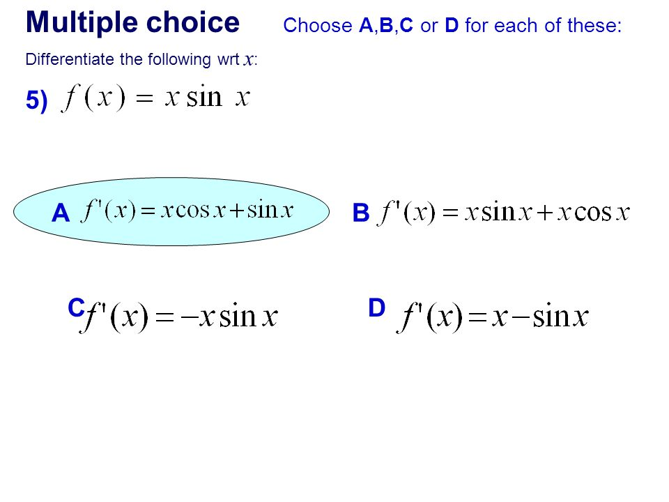 Multiple choice 5) A B C D Choose A,B,C or D for each of these: