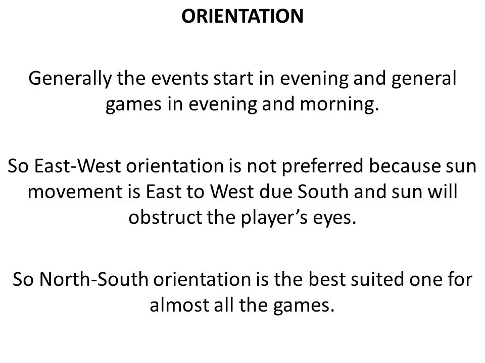 ORIENTATION Generally the events start in evening and general games in evening and morning.