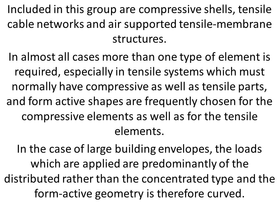 Included in this group are compressive shells, tensile cable networks and air supported tensile-membrane structures.