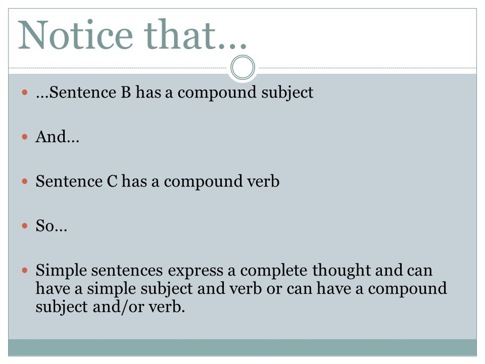Notice that… …Sentence B has a compound subject And…