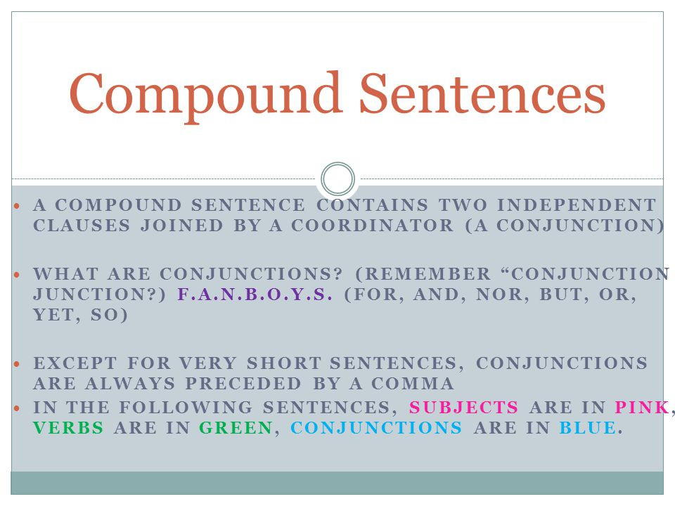 Compound Sentences A compound sentence contains two independent clauses joined by a coordinator (a conjunction)