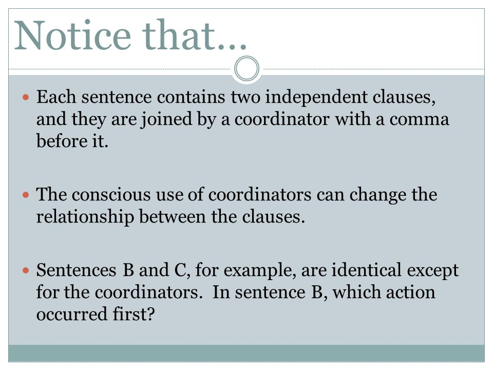 Notice that… Each sentence contains two independent clauses, and they are joined by a coordinator with a comma before it.