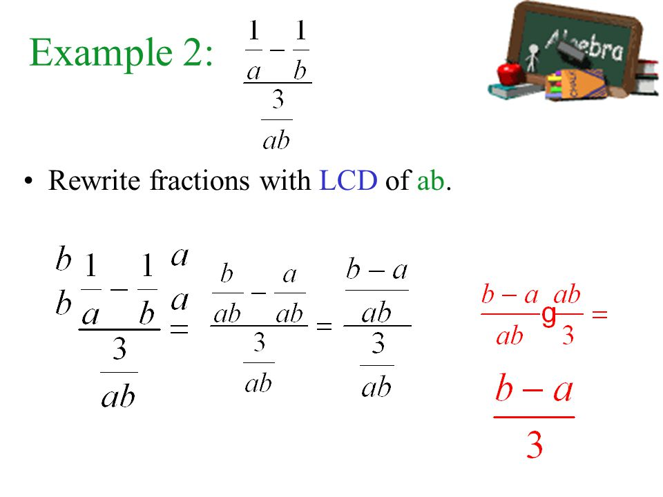 Example 2: Rewrite fractions with LCD of ab.