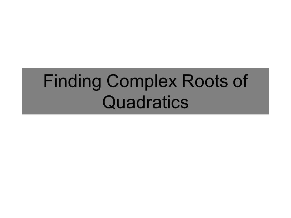 Finding Complex Roots of Quadratics