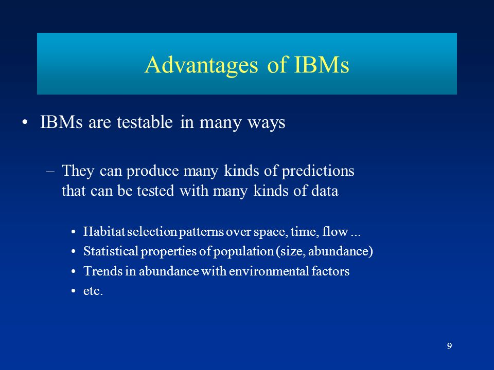 Advantages of IBMs IBMs are testable in many ways