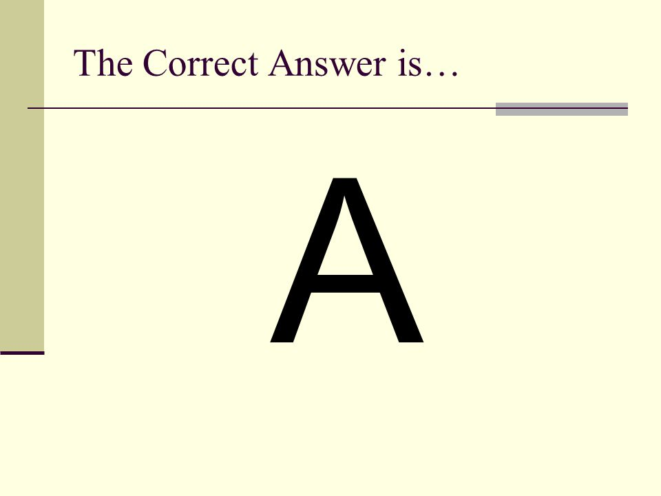 The Correct Answer is… A