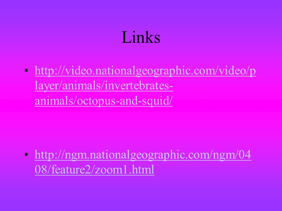 Links http://video.nationalgeographic.com/video/player/animals/invertebrates-animals/octopus-and-squid/