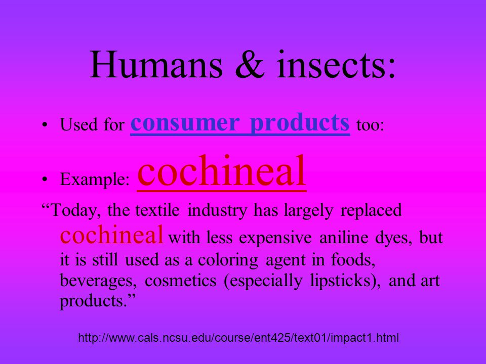 Humans & insects: Used for consumer products too: Example: cochineal