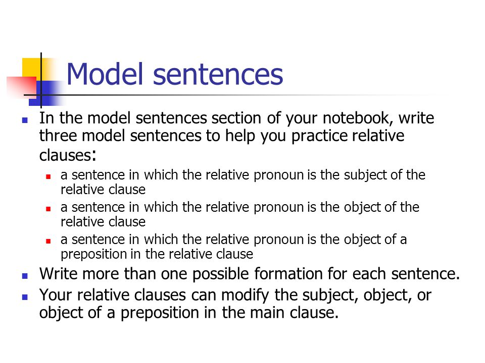 Model sentences In the model sentences section of your notebook, write three model sentences to help you practice relative clauses:
