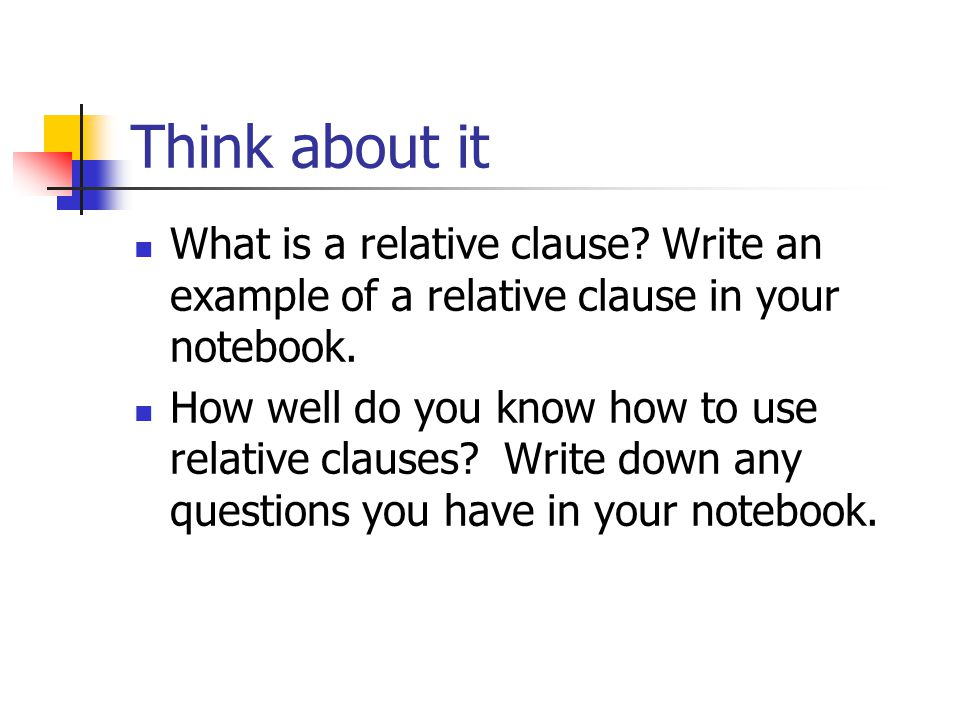 Think about it What is a relative clause Write an example of a relative clause in your notebook.