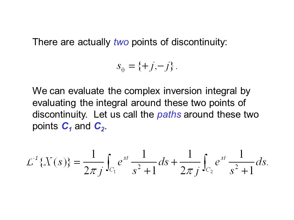There are actually two points of discontinuity: