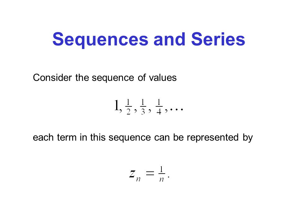 Sequences and Series Consider the sequence of values