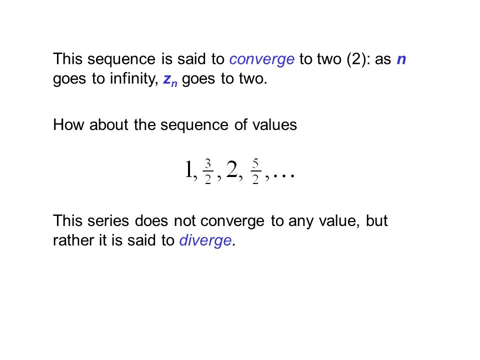 This sequence is said to converge to two (2): as n goes to infinity, zn goes to two.