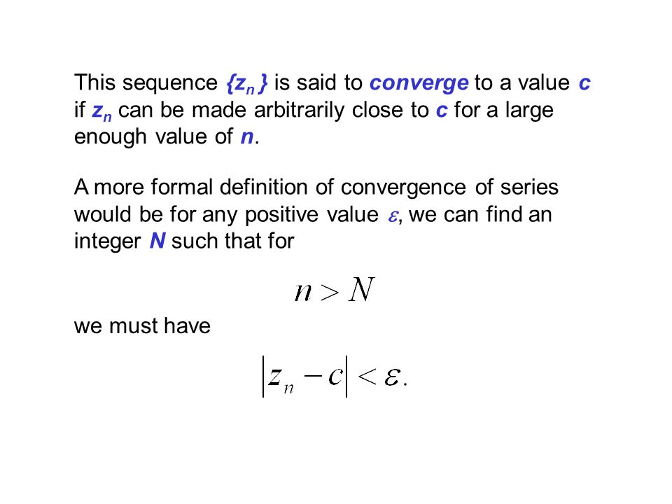 This sequence {zn } is said to converge to a value c if zn can be made arbitrarily close to c for a large enough value of n.